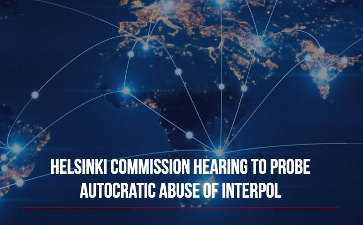 La Comisión de Helsinki pide a expertos que testifiquen sobre los abusos autoritarios de las notificaciones rojas de Interpol